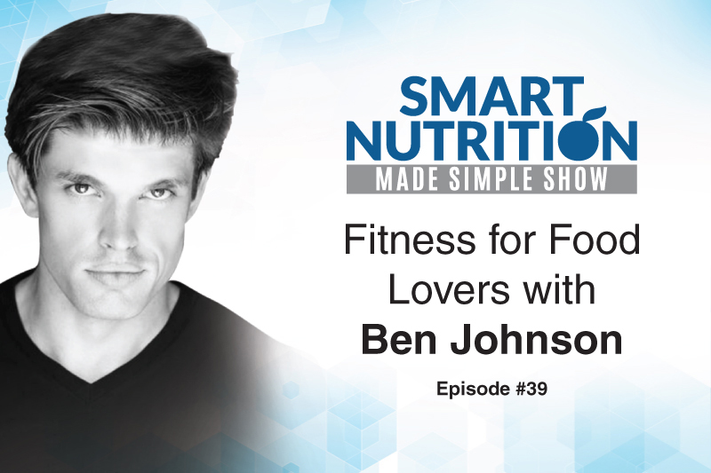 Fitness for Food Lovers with Ben Johnson